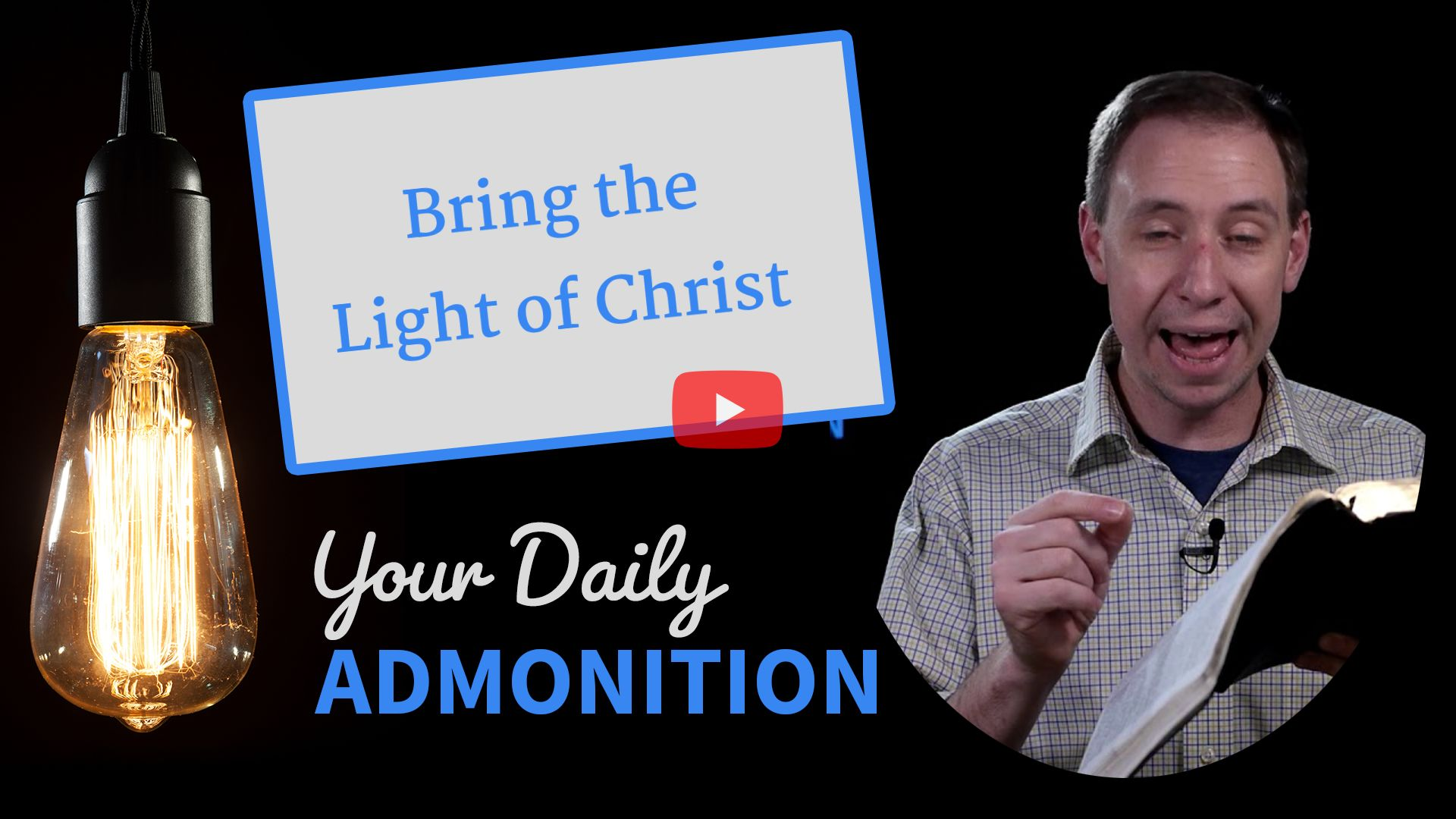Bring the Light of Christ – Admonition 310