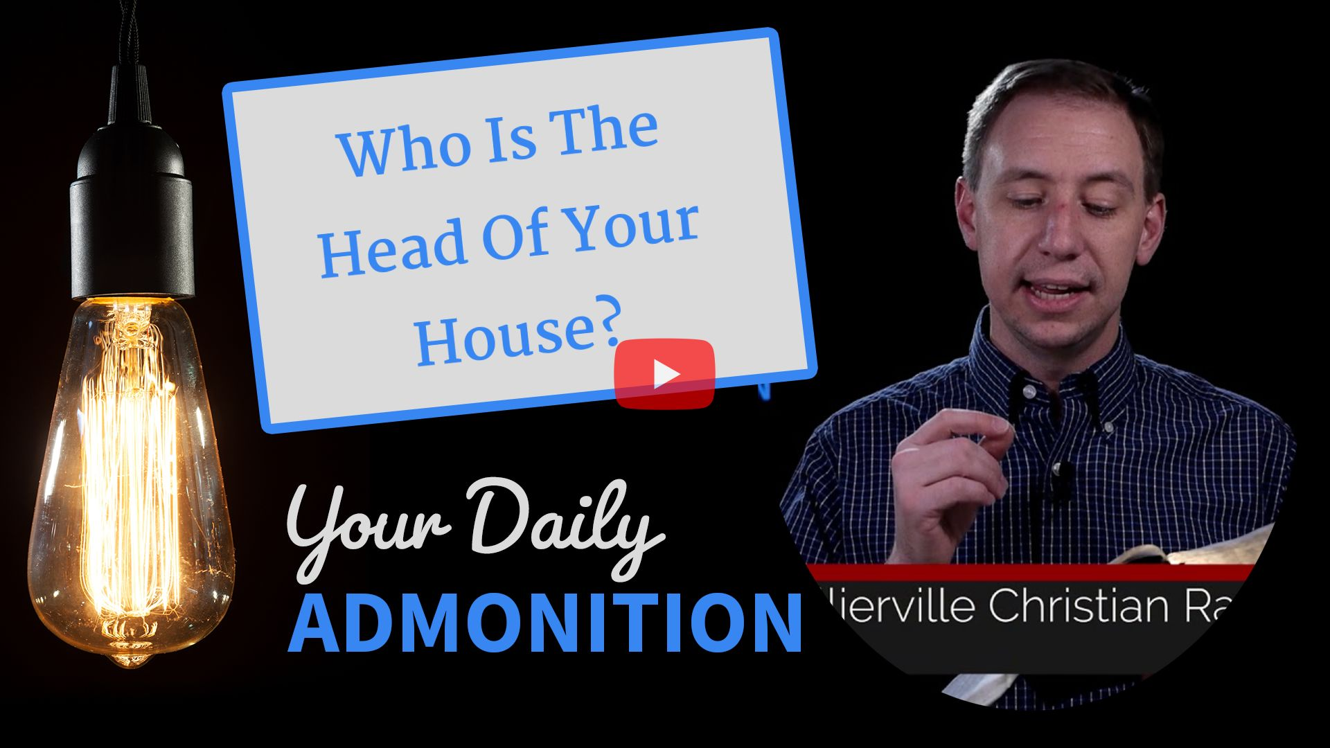 Who Is The Head Of Your House? – Admonition 314