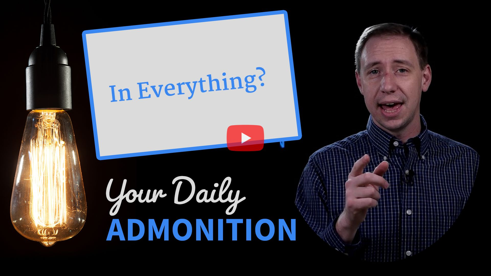 In Everything? – Admonition 327